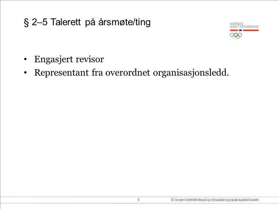 8© Norges idrettsforbund og olympiske og paralympiske komité § 2–5 Talerett på årsmøte/ting Engasjert revisor Representant fra overordnet organisasjonsledd.