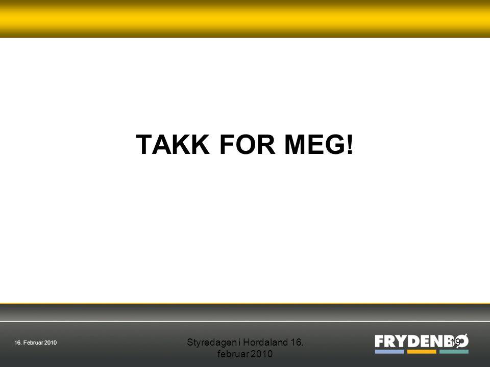 16. Februar 2010 Styredagen i Hordaland 16. februar 2010 19 TAKK FOR MEG!