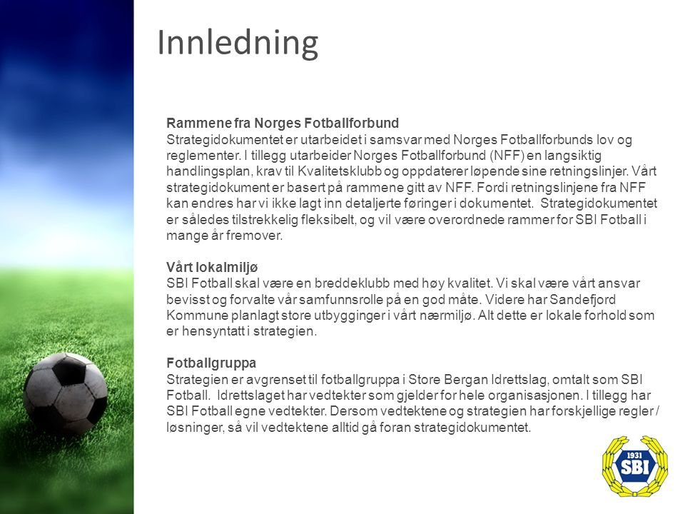 Innledning Rammene fra Norges Fotballforbund Strategidokumentet er utarbeidet i samsvar med Norges Fotballforbunds lov og reglementer.