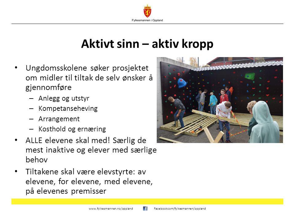 www.fylkesmannen.no/opplandFacebookcom/fylkesmannen/oppland Aktivt sinn – aktiv kropp Ungdomsskolene søker prosjektet om midler til tiltak de selv øns