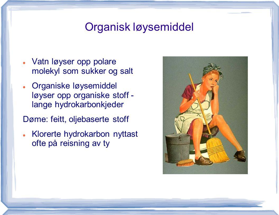 Organisk løysemiddel Vatn løyser opp polare molekyl som sukker og salt Organiske løysemiddel løyser opp organiske stoff - lange hydrokarbonkjeder Døme