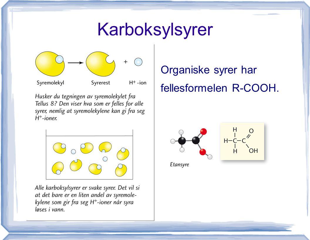 Karboksylsyrer Organiske syrer har fellesformelen R-COOH.