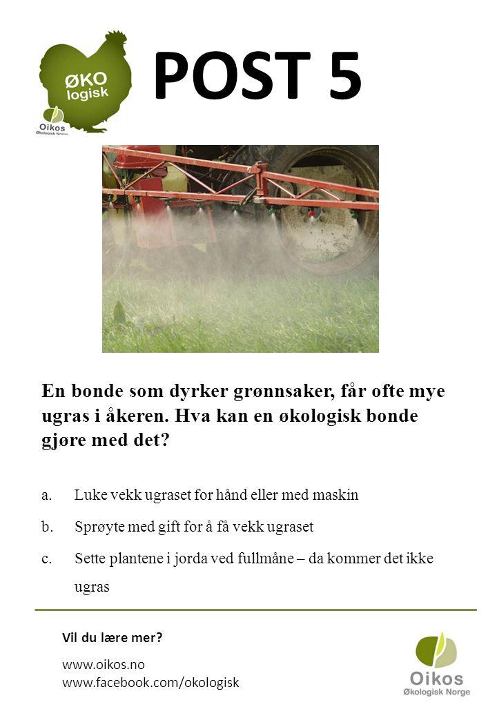POST 5 En bonde som dyrker grønnsaker, får ofte mye ugras i åkeren.