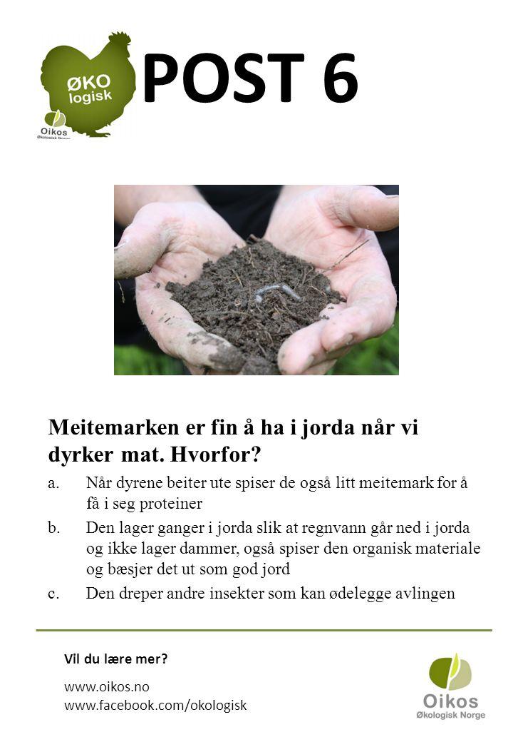 POST 6 Meitemarken er fin å ha i jorda når vi dyrker mat.