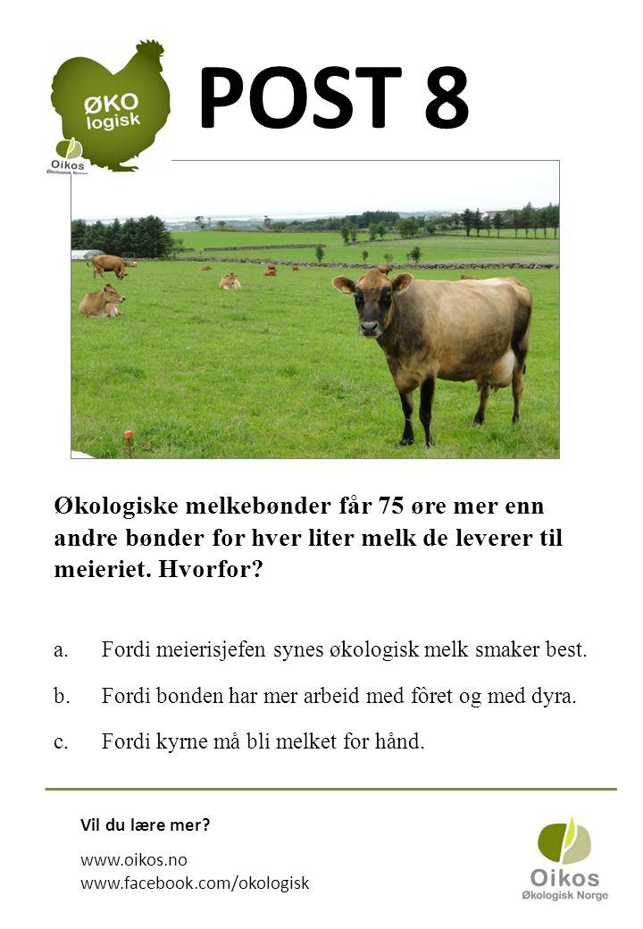 POST 8 Økologiske melkebønder får 75 øre mer enn andre bønder for hver liter melk de leverer til meieriet.
