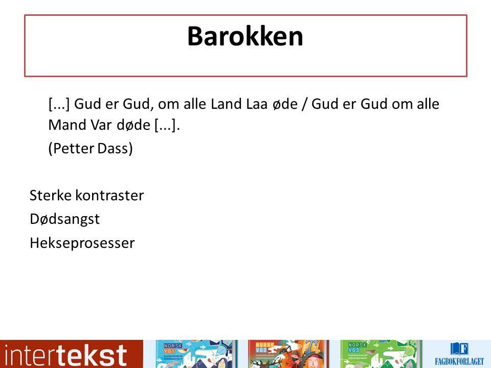 Barokken [...] Gud er Gud, om alle Land Laa øde / Gud er Gud om alle Mand Var døde [...].