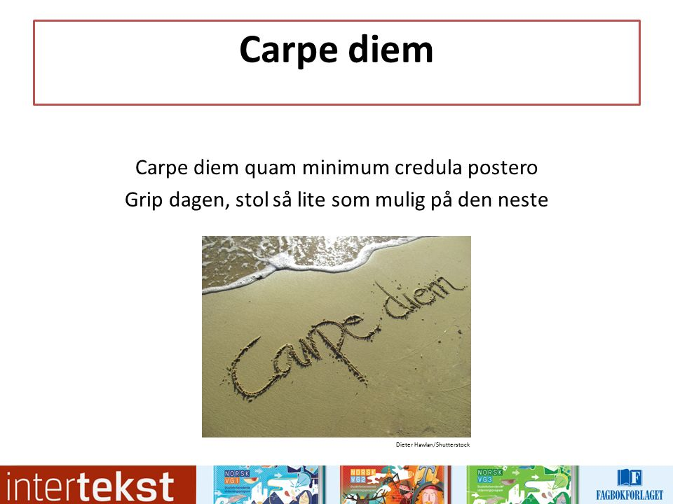 Carpe diem Carpe diem quam minimum credula postero Grip dagen, stol så lite som mulig på den neste Dieter Hawlan/Shutterstock