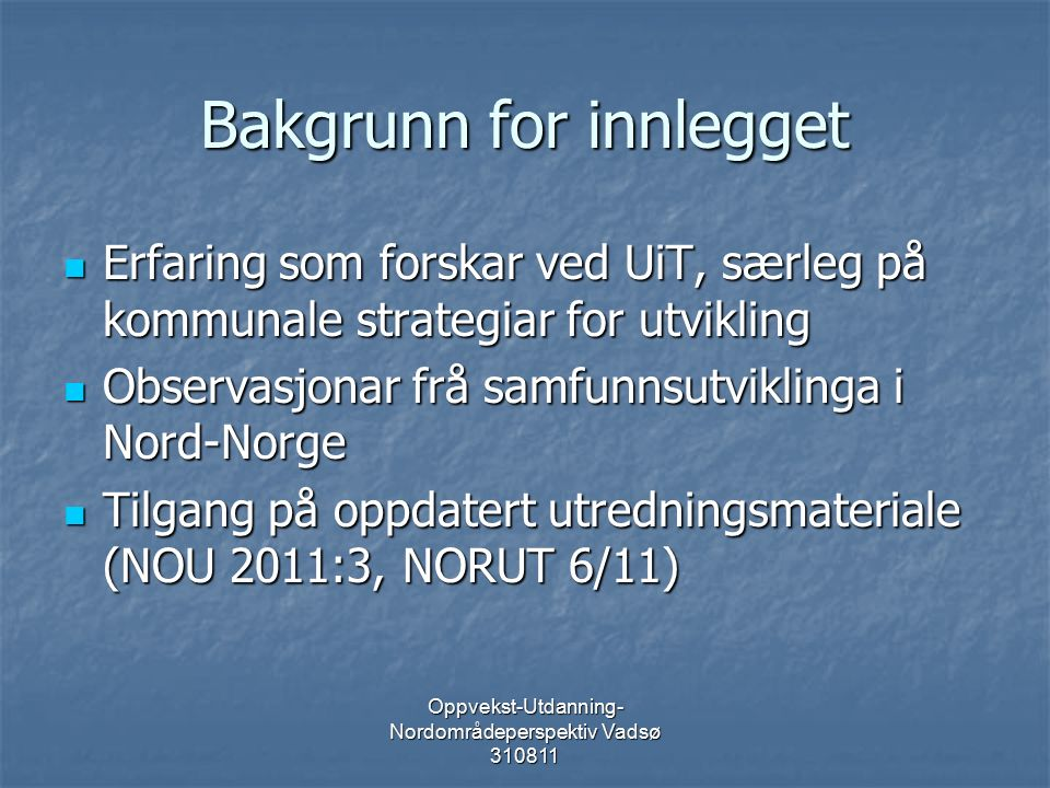 Oppvekst-Utdanning- Nordområdeperspektiv Vadsø 310811 Utredninga sin regionale analyse Arbeidsmarkedsregionar som nøkkel til suksess Arbeidsmarkedsregionar som nøkkel til suksess Men det viser seg at hovedstadsregionen er best på alt mht.