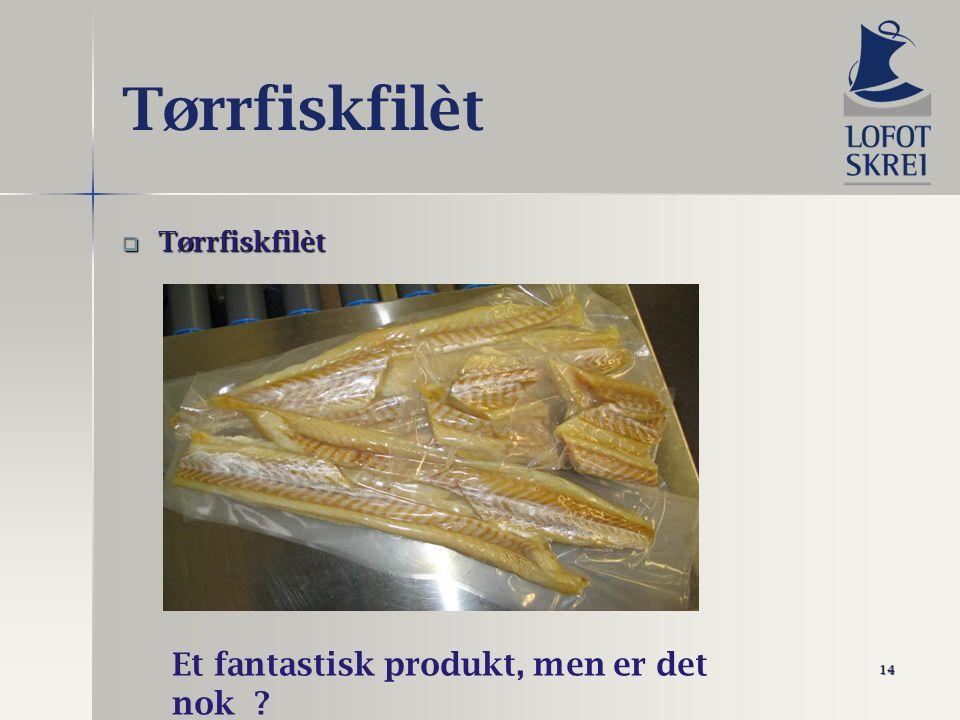 14 Tørrfiskfilèt  Tørrfiskfilèt Et fantastisk produkt, men er det nok ?