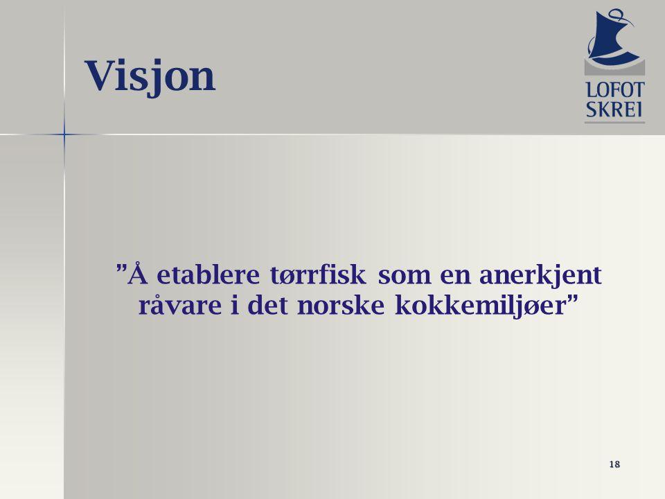 18 Visjon Å etablere tørrfisk som en anerkjent råvare i det norske kokkemiljøer