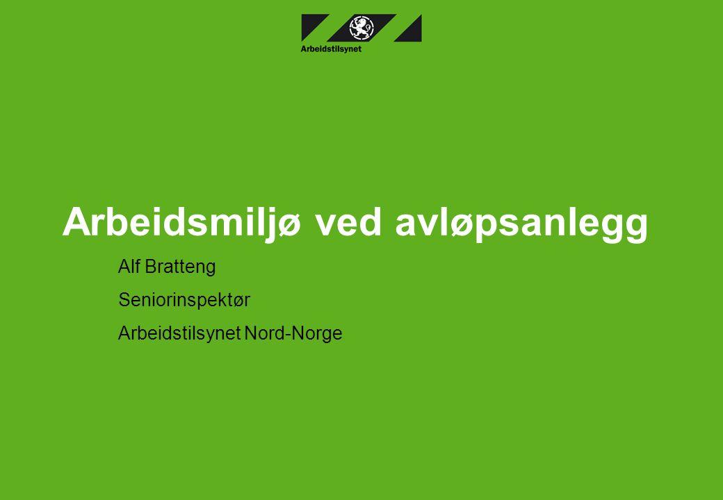 Arbeidsmiljø ved avløpsanlegg Alf Bratteng Seniorinspektør Arbeidstilsynet Nord-Norge