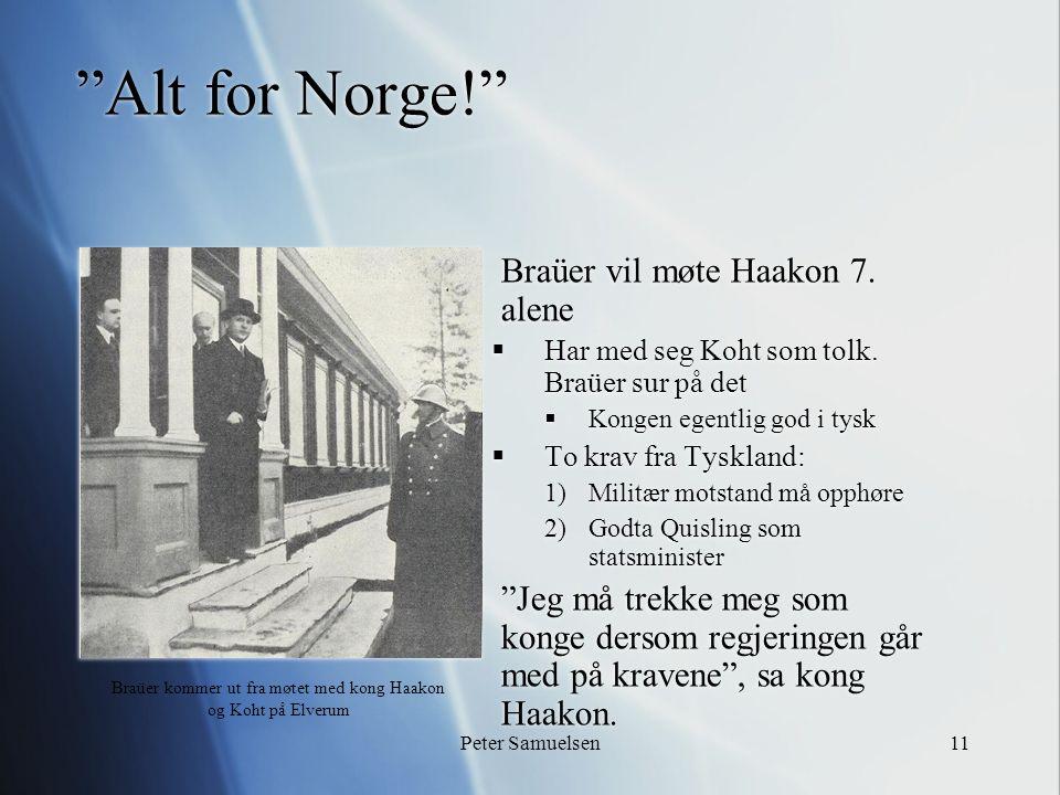"""Peter Samuelsen11 """"Alt for Norge!""""  Braüer vil møte Haakon 7. alene  Har med seg Koht som tolk. Braüer sur på det  Kongen egentlig god i tysk  To"""