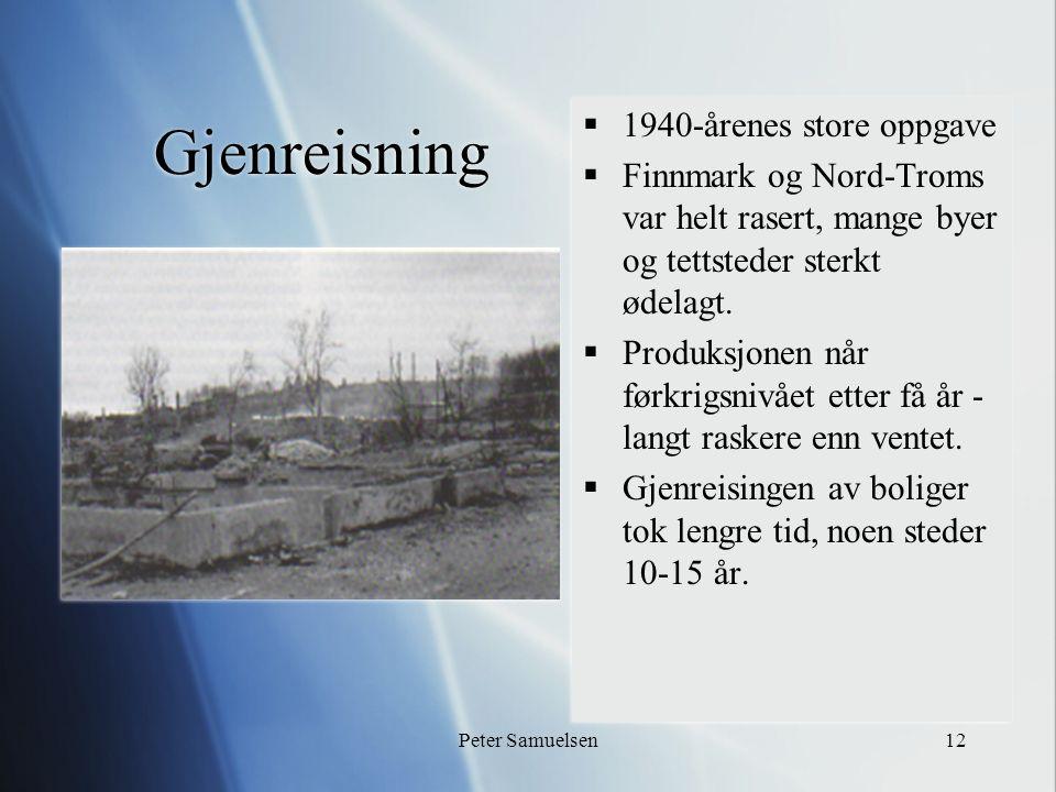 Peter Samuelsen12 Gjenreisning  1940-årenes store oppgave  Finnmark og Nord-Troms var helt rasert, mange byer og tettsteder sterkt ødelagt.  Produk