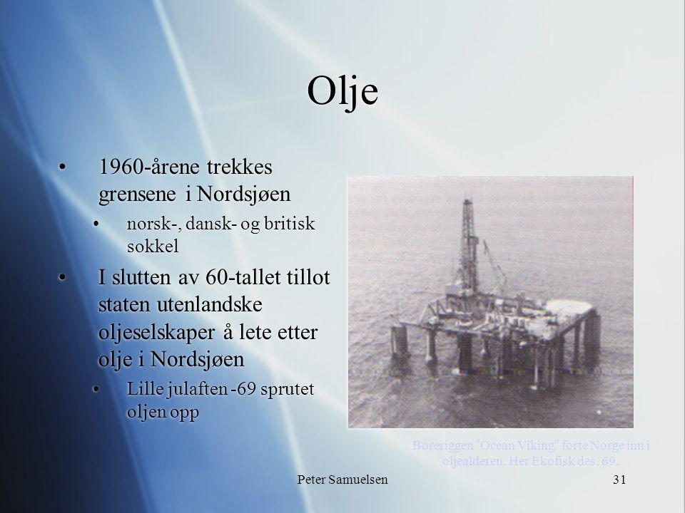 Peter Samuelsen31 Olje 1960-årene trekkes grensene i Nordsjøen norsk-, dansk- og britisk sokkel I slutten av 60-tallet tillot staten utenlandske oljeselskaper å lete etter olje i Nordsjøen Lille julaften -69 sprutet oljen opp 1960-årene trekkes grensene i Nordsjøen norsk-, dansk- og britisk sokkel I slutten av 60-tallet tillot staten utenlandske oljeselskaper å lete etter olje i Nordsjøen Lille julaften -69 sprutet oljen opp Boreriggen Ocean Viking førte Norge inn i oljealderen.