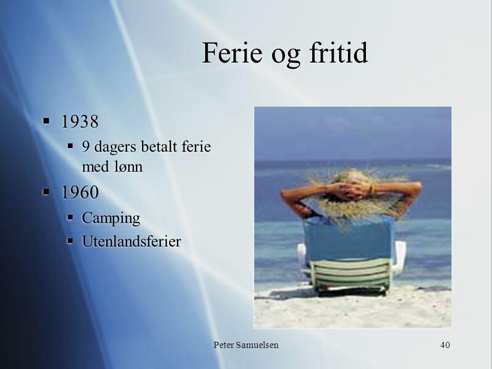 Peter Samuelsen40 Ferie og fritid  1938  9 dagers betalt ferie med lønn  1960  Camping  Utenlandsferier  1938  9 dagers betalt ferie med lønn 