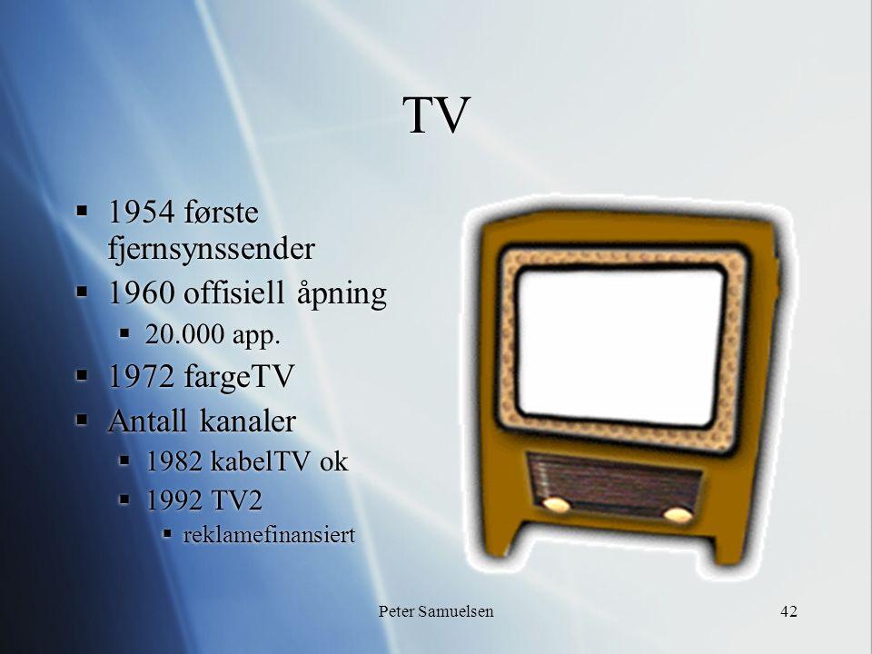 Peter Samuelsen42 TV  1954 første fjernsynssender  1960 offisiell åpning  20.000 app.  1972 fargeTV  Antall kanaler  1982 kabelTV ok  1992 TV2