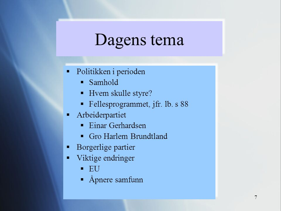 Peter Samuelsen7 Dagens tema  Politikken i perioden  Samhold  Hvem skulle styre?  Fellesprogrammet, jfr. lb. s 88  Arbeiderpartiet  Einar Gerhar