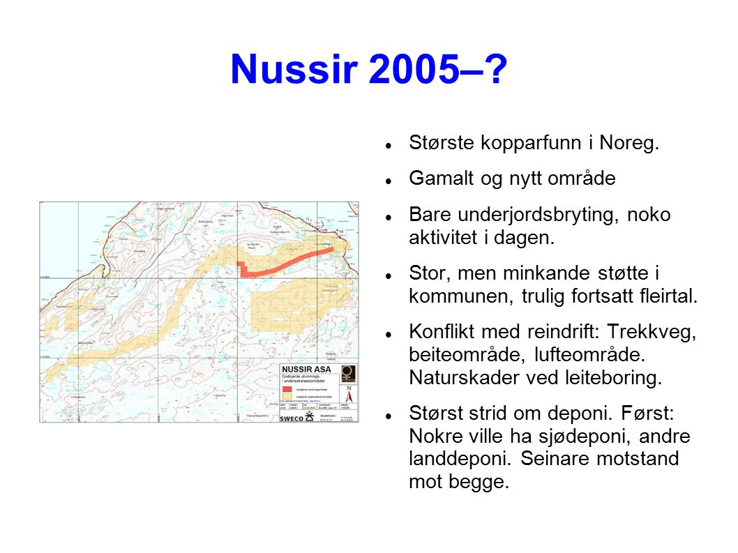 Nussir 2005–. Største kopparfunn i Noreg.
