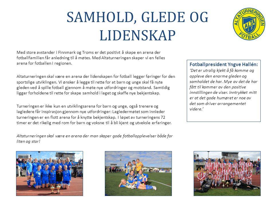 SAMHOLD, GLEDE OG LIDENSKAP Med store avstander i Finnmark og Troms er det positivt å skape en arena der fotballfamilien får anledning til å møtes. Me