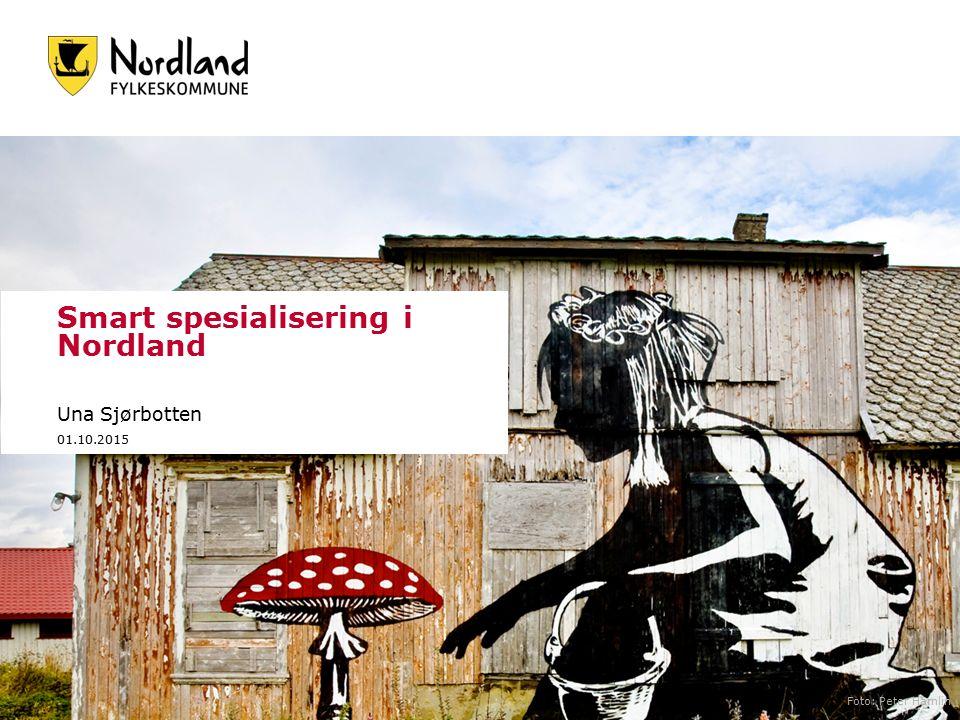 Smart spesialisering i Nordland Una Sjørbotten 01.10.2015 Foto: Peter Hamlin