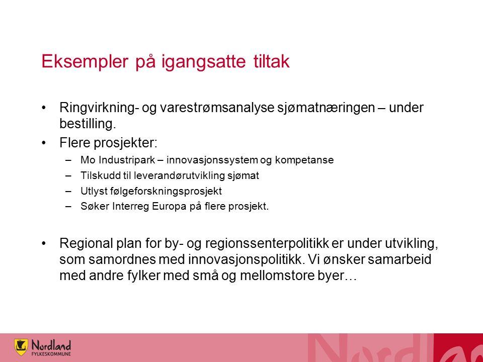 Eksempler på igangsatte tiltak Ringvirkning- og varestrømsanalyse sjømatnæringen – under bestilling. Flere prosjekter: –Mo Industripark – innovasjonss