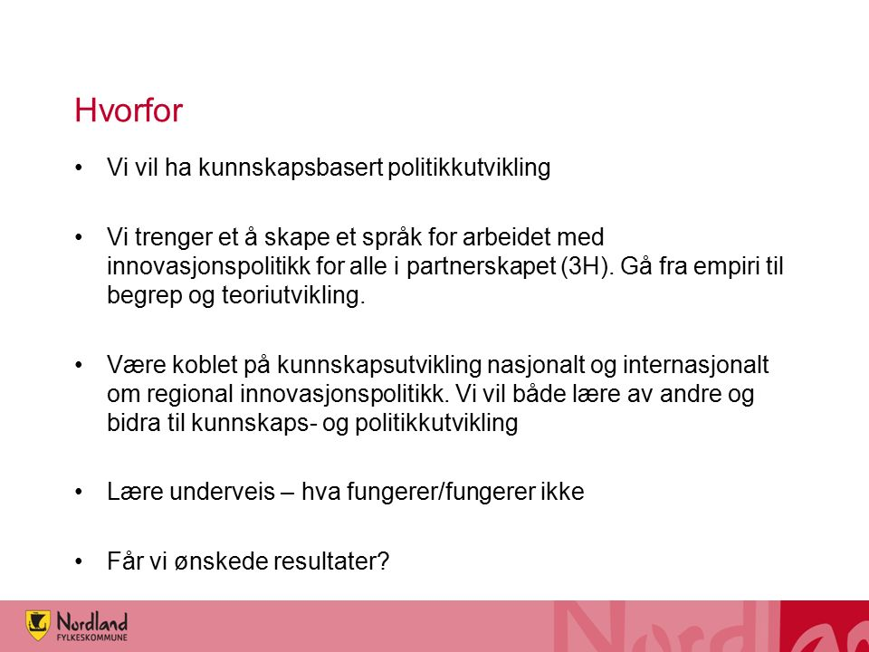 Hvorfor Vi vil ha kunnskapsbasert politikkutvikling Vi trenger et å skape et språk for arbeidet med innovasjonspolitikk for alle i partnerskapet (3H).