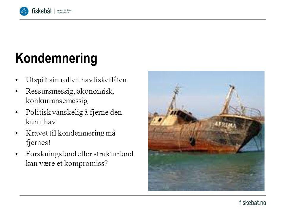 Kondemnering Utspilt sin rolle i havfiskeflåten Ressursmessig, økonomisk, konkurransemessig Politisk vanskelig å fjerne den kun i hav Kravet til kondemnering må fjernes.