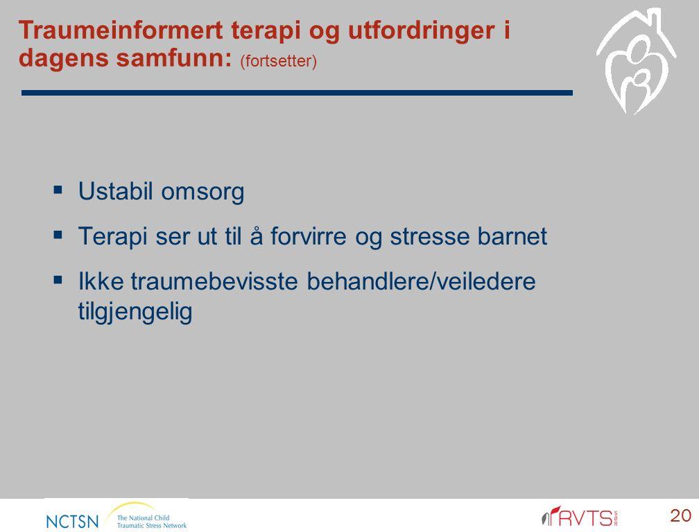  Ustabil omsorg  Terapi ser ut til å forvirre og stresse barnet  Ikke traumebevisste behandlere/veiledere tilgjengelig Traumeinformert terapi og ut