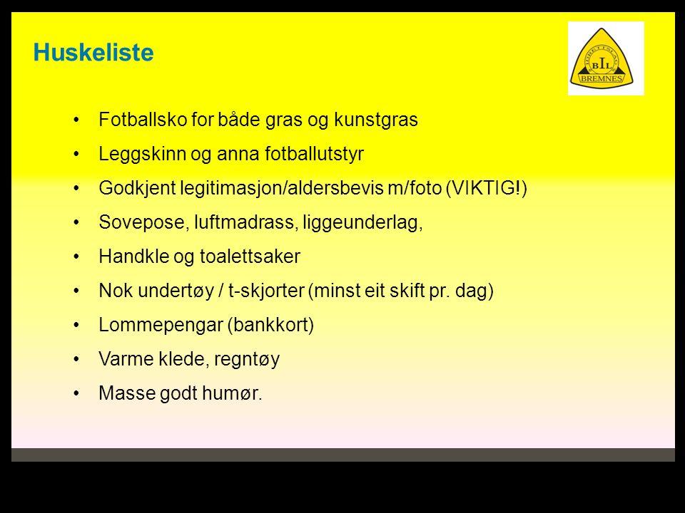 Huskeliste Fotballsko for både gras og kunstgras Leggskinn og anna fotballutstyr Godkjent legitimasjon/aldersbevis m/foto (VIKTIG!) Sovepose, luftmadr