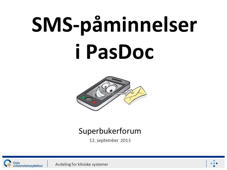 Avdeling for kliniske systemer SMS-påminnelser i PasDoc SMS-påminnelser har vært ute av drift siden oktober 2012 (M5) Mulig løsning funnet i juni