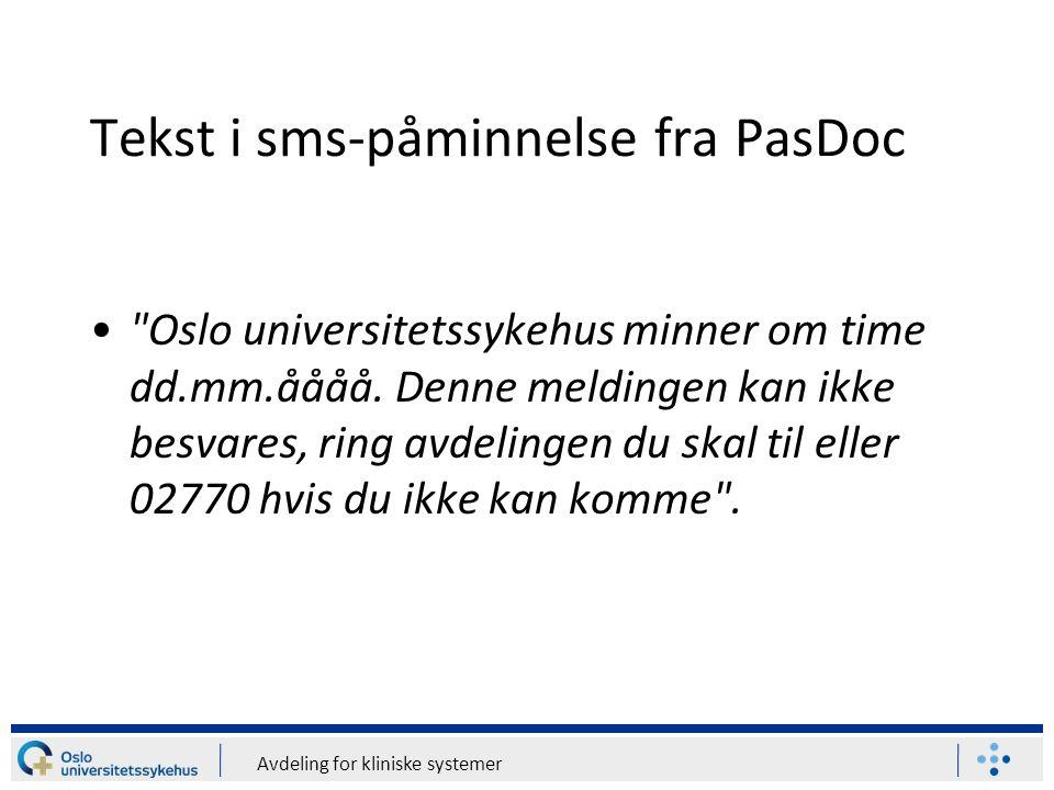 Avdeling for kliniske systemer Tekst i sms-påminnelse fra PasDoc Oslo universitetssykehus minner om time dd.mm.åååå.