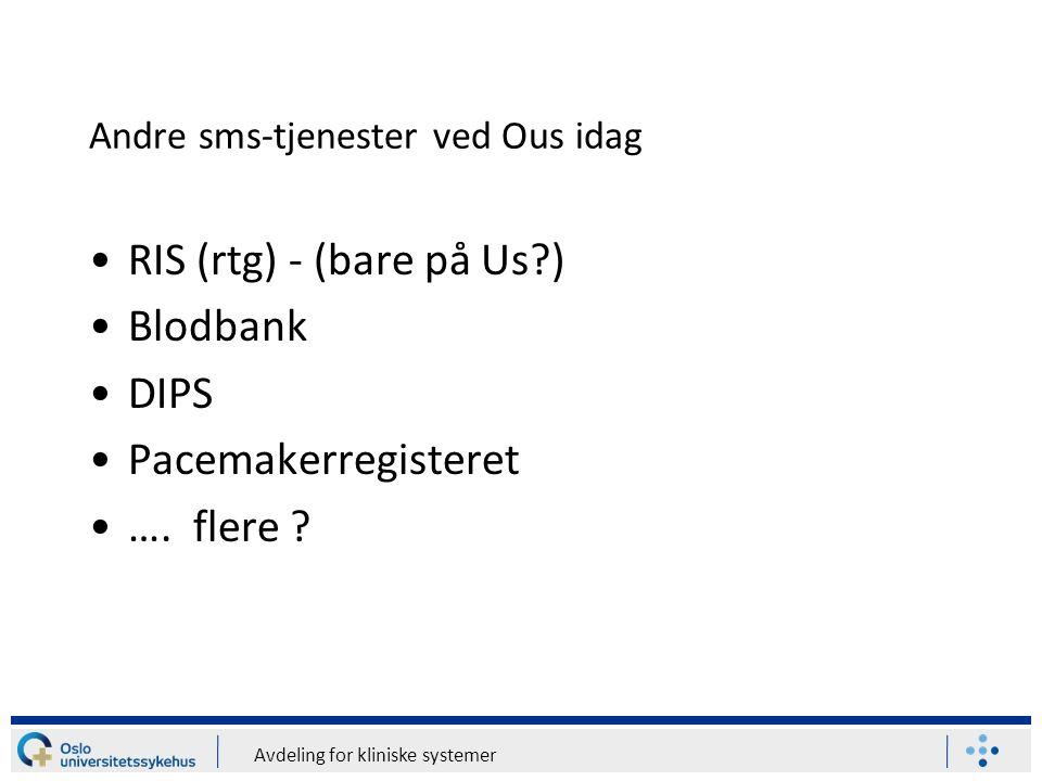 Avdeling for kliniske systemer Andre sms-tjenester ved Ous idag RIS (rtg) - (bare på Us?) Blodbank DIPS Pacemakerregisteret ….
