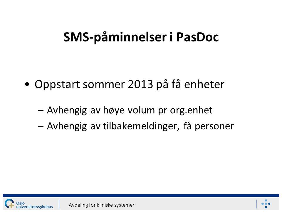 Avdeling for kliniske systemer Oppstart sommer 2013 på få enheter –Avhengig av høye volum pr org.enhet –Avhengig av tilbakemeldinger, få personer SMS-påminnelser i PasDoc