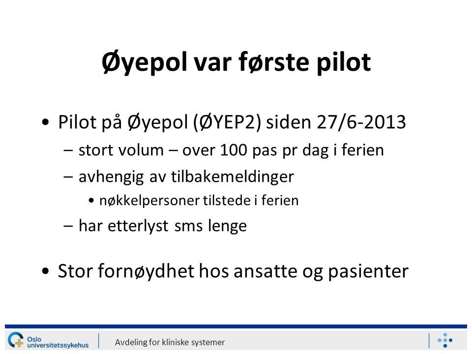 Avdeling for kliniske systemer Øyepol var første pilot Pilot på Øyepol (ØYEP2) siden 27/6-2013 –stort volum – over 100 pas pr dag i ferien –avhengig av tilbakemeldinger nøkkelpersoner tilstede i ferien –har etterlyst sms lenge Stor fornøydhet hos ansatte og pasienter
