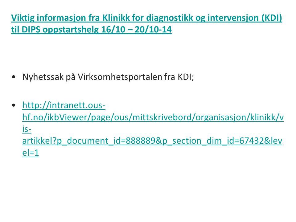 Viktig informasjon fra Klinikk for diagnostikk og intervensjon (KDI) til DIPS oppstartshelg 16/10 – 20/10-14 Nyhetssak på Virksomhetsportalen fra KDI; http://intranett.ous- hf.no/ikbViewer/page/ous/mittskrivebord/organisasjon/klinikk/v is- artikkel p_document_id=888889&p_section_dim_id=67432&lev el=1http://intranett.ous- hf.no/ikbViewer/page/ous/mittskrivebord/organisasjon/klinikk/v is- artikkel p_document_id=888889&p_section_dim_id=67432&lev el=1