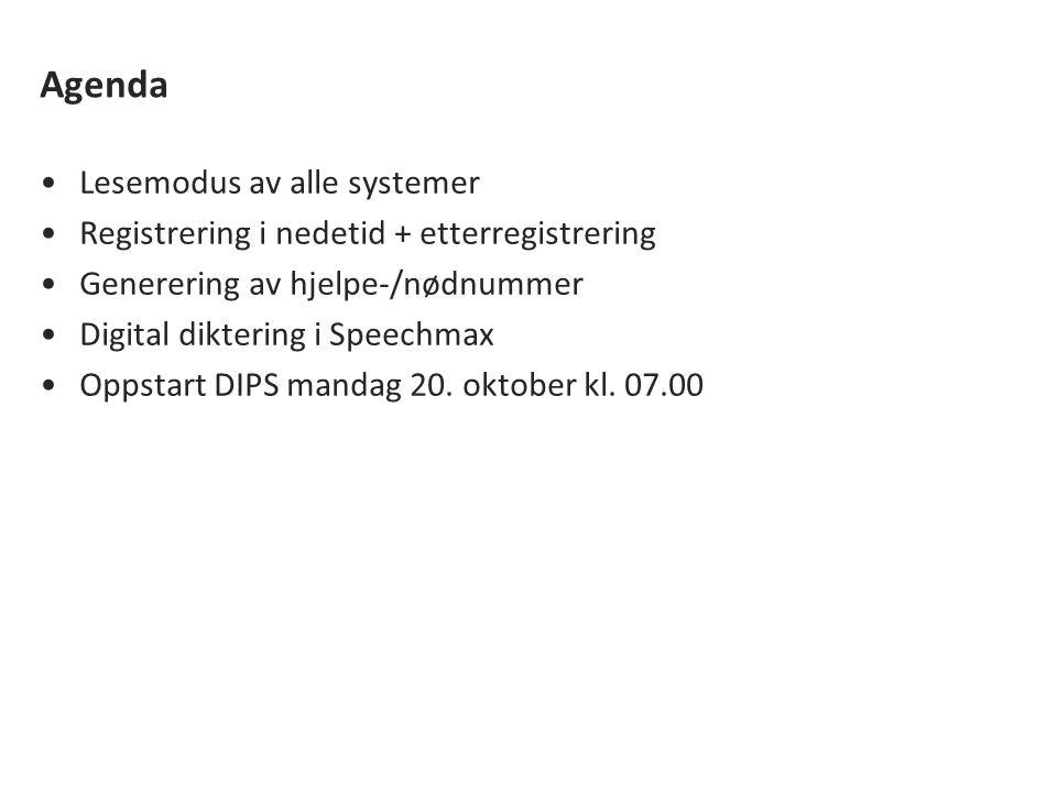 Agenda Lesemodus av alle systemer Registrering i nedetid + etterregistrering Generering av hjelpe-/nødnummer Digital diktering i Speechmax Oppstart DIPS mandag 20.