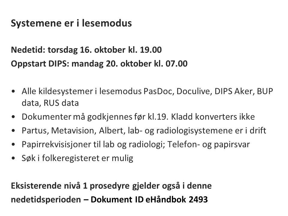 Systemene er i lesemodus Nedetid: torsdag 16. oktober kl. 19.00 Oppstart DIPS: mandag 20. oktober kl. 07.00 Alle kildesystemer i lesemodus PasDoc, Doc