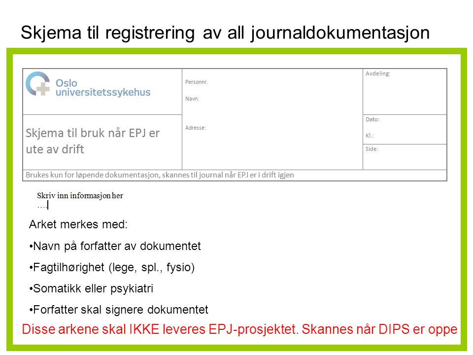 Arket merkes med: Navn på forfatter av dokumentet Fagtilhørighet (lege, spl., fysio) Somatikk eller psykiatri Forfatter skal signere dokumentet Disse arkene skal IKKE leveres EPJ-prosjektet.