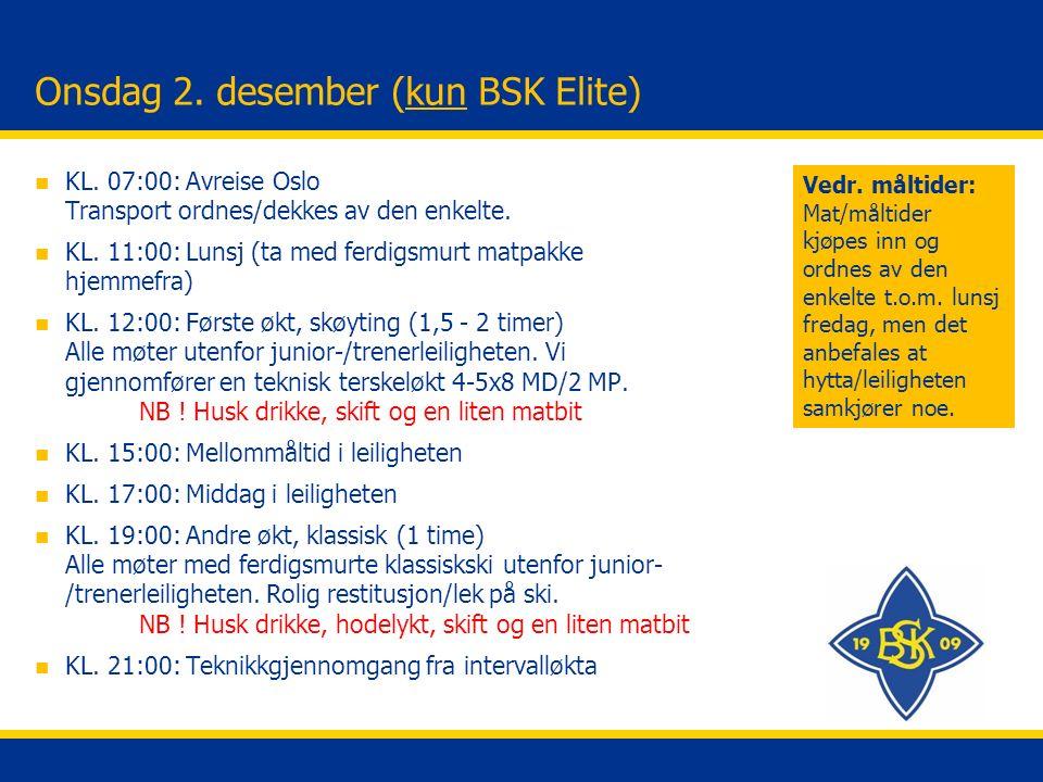 Torsdag 3.desember (kun BSK Elite) n KL. 07:30: Frokost i leiligheten n KL.