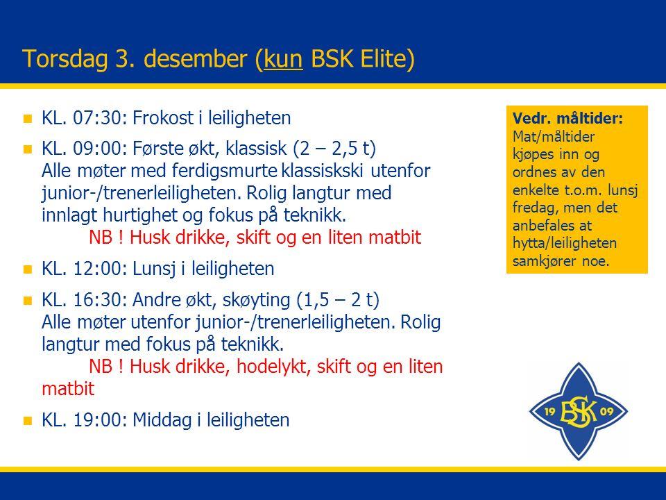 Torsdag 3. desember (kun BSK Elite) n KL. 07:30: Frokost i leiligheten n KL.