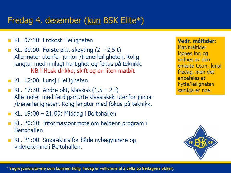 Fredag 4. desember (kun BSK Elite*) n KL. 07:30: Frokost i leiligheten n KL.
