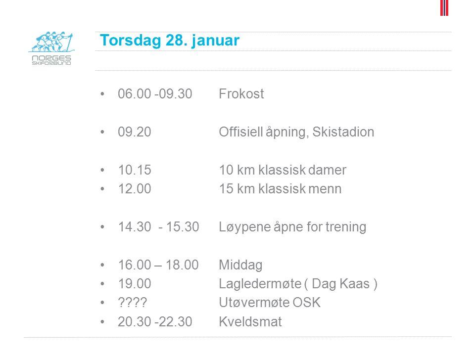 06.00 -09.30 Frokost 09.20 Offisiell åpning, Skistadion 10.15 10 km klassisk damer 12.0015 km klassisk menn 14.30 - 15.30Løypene åpne for trening 16.00 – 18.00Middag 19.00 Lagledermøte ( Dag Kaas ) Utøvermøte OSK 20.30 -22.30Kveldsmat Torsdag 28.