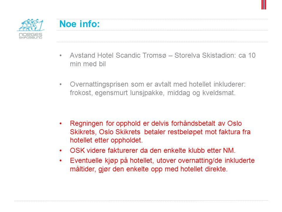 Noe info: Avstand Hotel Scandic Tromsø – Storelva Skistadion: ca 10 min med bil Overnattingsprisen som er avtalt med hotellet inkluderer: frokost, egensmurt lunsjpakke, middag og kveldsmat.