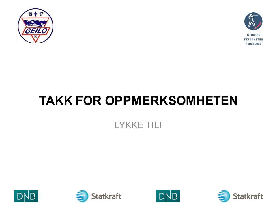 TAKK FOR OPPMERKSOMHETEN LYKKE TIL!