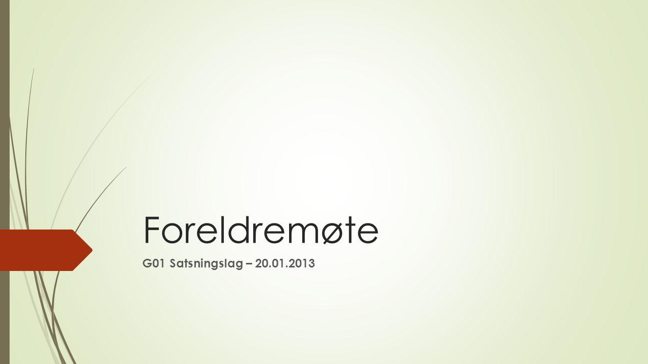 Foreldremøte G01 Satsningsl  ag – 20.01.2013