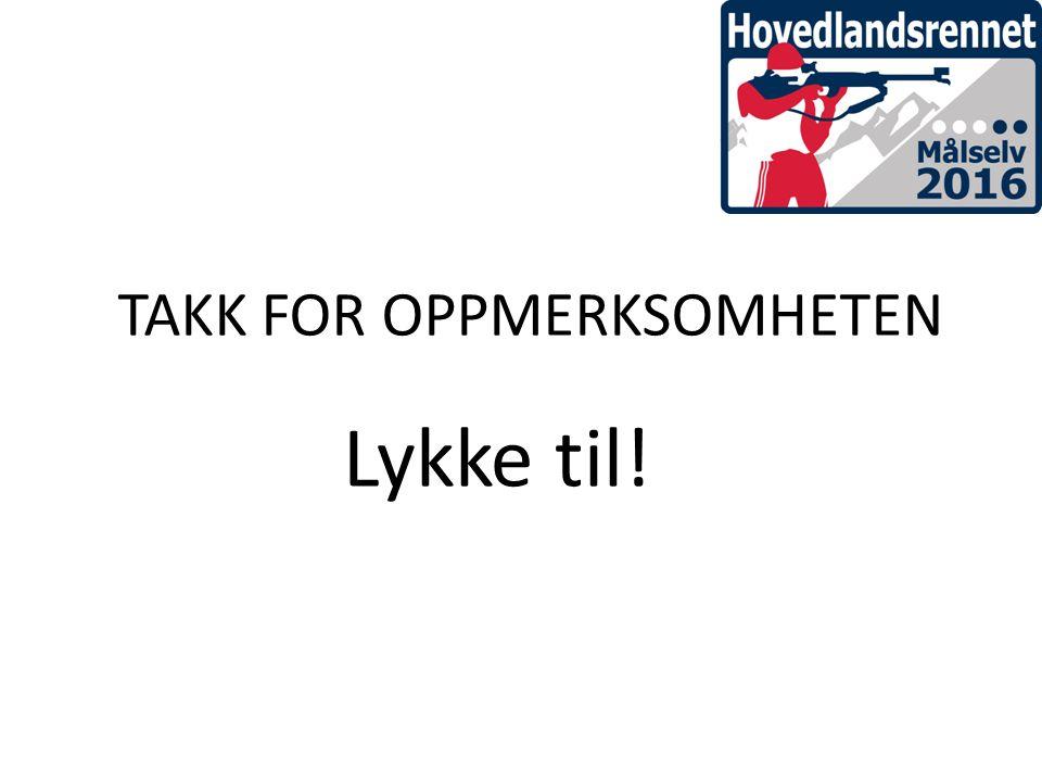 Lykke til! TAKK FOR OPPMERKSOMHETEN