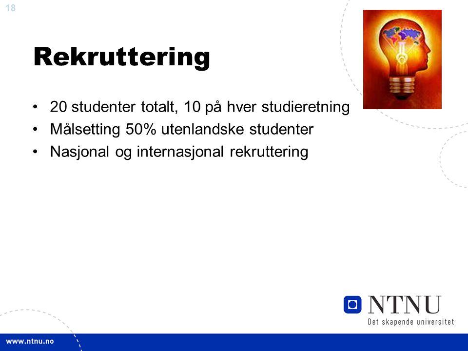 18 Rekruttering 20 studenter totalt, 10 på hver studieretning Målsetting 50% utenlandske studenter Nasjonal og internasjonal rekruttering