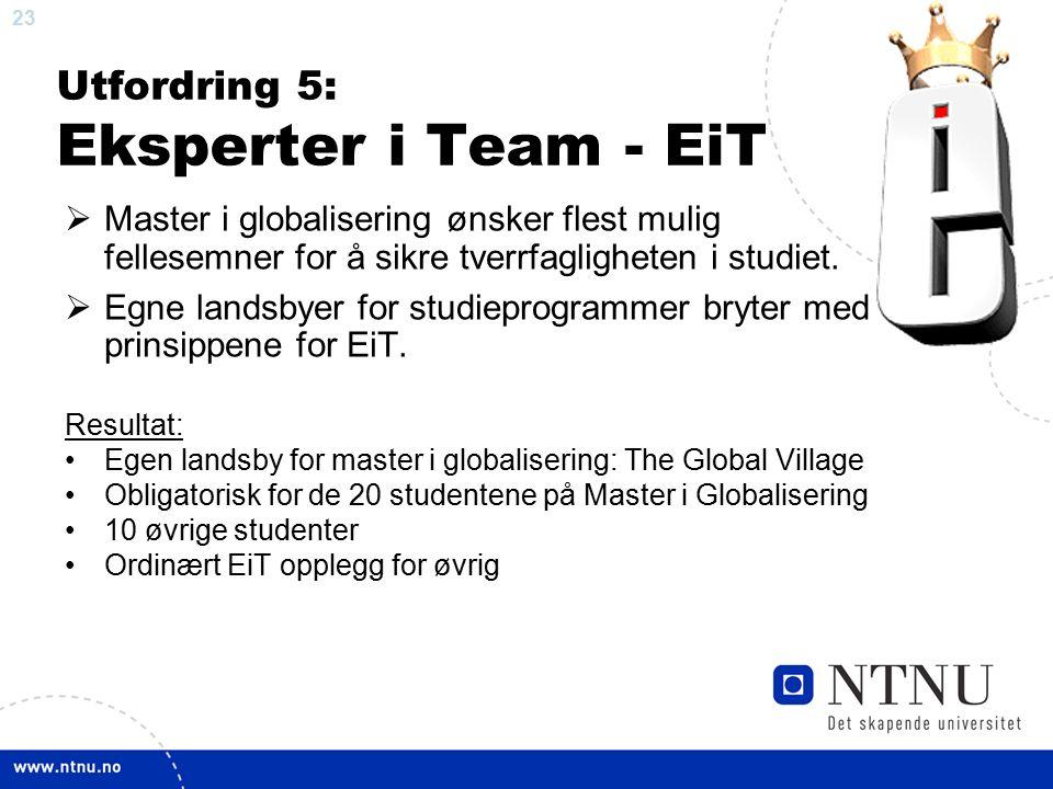 23 Utfordring 5: Eksperter i Team - EiT  Master i globalisering ønsker flest mulig fellesemner for å sikre tverrfagligheten i studiet.