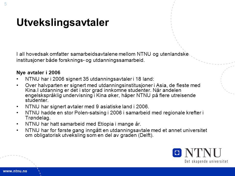 5 Utvekslingsavtaler I all hovedsak omfatter samarbeidsavtalene mellom NTNU og utenlandske institusjoner både forsknings- og utdanningssamarbeid.