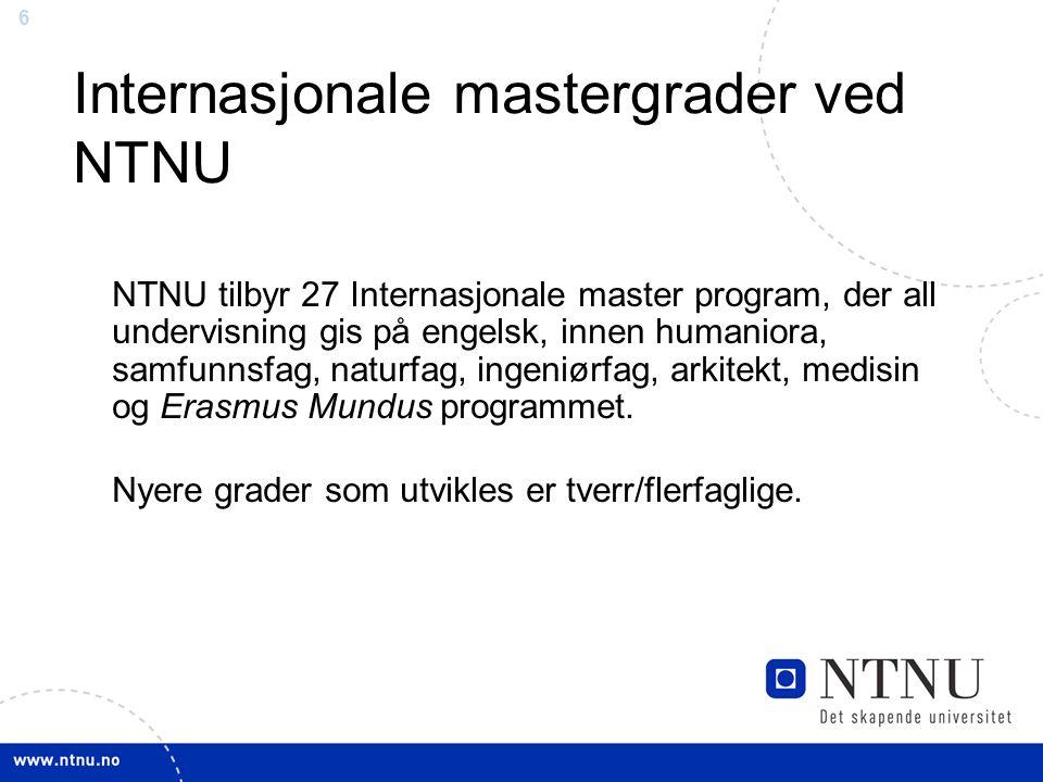 6 Internasjonale mastergrader ved NTNU NTNU tilbyr 27 Internasjonale master program, der all undervisning gis på engelsk, innen humaniora, samfunnsfag, naturfag, ingeniørfag, arkitekt, medisin og Erasmus Mundus programmet.